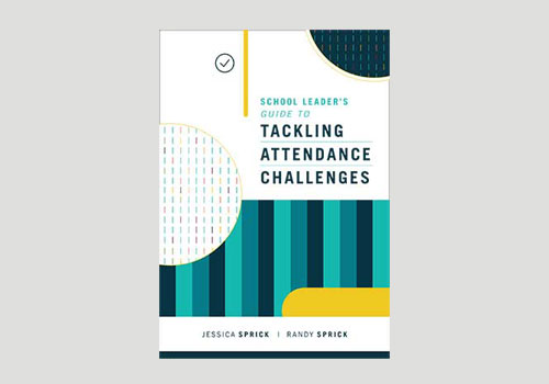 School Leader's Guide to Tackling Attendance Challenges by Jessica and Randy Sprick